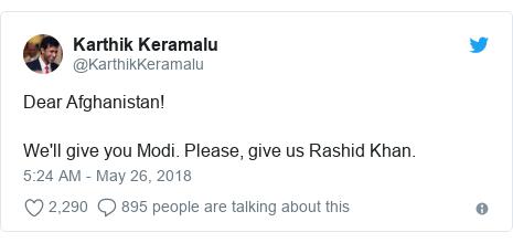 د @KarthikKeramalu په مټ ټویټر  تبصره : Dear Afghanistan!We'll give you Modi. Please, give us Rashid Khan.