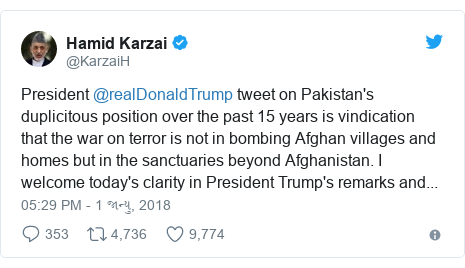 Twitter post by @KarzaiH: President @realDonaldTrump tweet on Pakistan's duplicitous position over the past 15 years is vindication that the war on terror is not in bombing Afghan villages and homes but in the sanctuaries beyond Afghanistan.I welcome today's clarity in President Trump's remarks and...