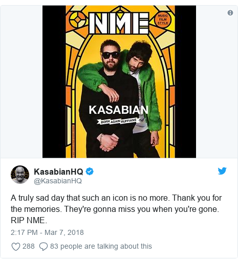 Twitter post by @KasabianHQ: A truly sad day that such an icon is no more. Thank you for the memories. They're gonna miss you when you're gone. RIP NME.