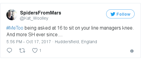 Twitter post by @Kat_Woolley: #MeToo being asked at 16 to sit on your line managers knee. And more SH ever since....
