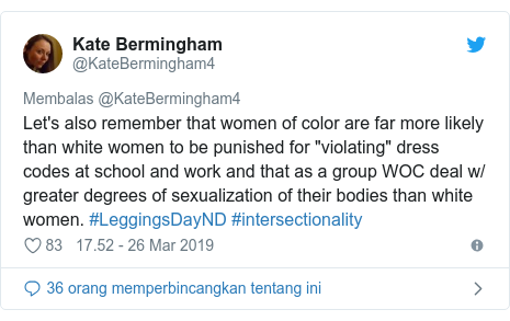 """Twitter pesan oleh @KateBermingham4: Let's also remember that women of color are far more likely than white women to be punished for """"violating"""" dress codes at school and work and that as a group WOC deal w/ greater degrees of sexualization of their bodies than white women. #LeggingsDayND #intersectionality"""