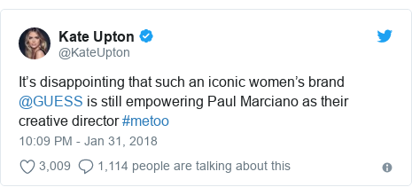 Twitter post by @KateUpton: It's disappointing that such an iconic women's brand @GUESS is still empowering Paul Marciano as their creative director #metoo