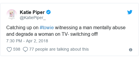Twitter post by @KatiePiper_: Catching up on #towie witnessing a man mentally abuse and degrade a woman on TV- switching off!