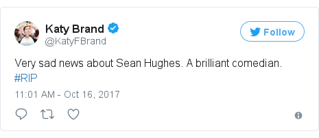 Twitter post by @KatyFBrand: Very sad news about Sean Hughes.  A brilliant comedian. #RIP
