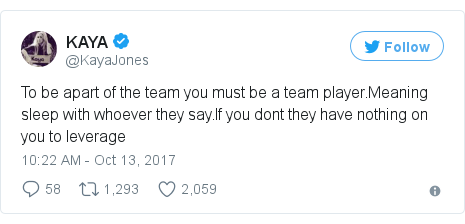 Twitter post by @KayaJones: To be apart of the team you must be a team player.Meaning sleep with whoever they say.If you dont they have nothing on you to leverage