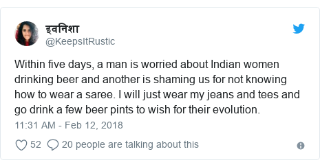 Twitter post by @KeepsItRustic: Within five days, a man is worried about Indian women drinking beer and another is shaming us for not knowing how to wear a saree. I will just wear my jeans and tees and go drink a few beer pints to wish for their evolution.