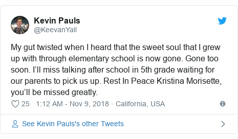 Twitter post by @KeevanYall: My gut twisted when I heard that the sweet soul that I grew up with through elementary school is now gone. Gone too soon. I'll miss talking after school in 5th grade waiting for our parents to pick us up. Rest In Peace Kristina Morisette, you'll be missed greatly.