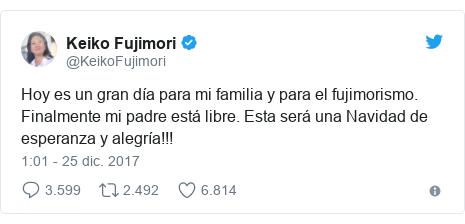 Publicación de Twitter por @KeikoFujimori: Hoy es un gran día para mi familia y para el fujimorismo. Finalmente mi padre está libre. Esta será una Navidad de esperanza y alegría!!!