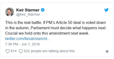 Twitter post by @Keir_Starmer: This is the real battle. If PM's Article 50 deal is voted down in the autumn, Parliament must decide what happens next. Crucial we hold onto this amendment next week.