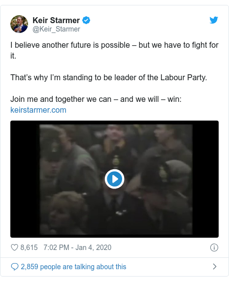 Twitter post by @Keir_Starmer: I believe another future is possible – but we have to fight for it.That's why I'm standing to be leader of the Labour Party.Join me and together we can – and we will – win