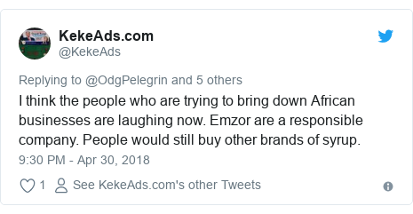 Twitter post by @KekeAds: I think the people who are trying to bring down African businesses are laughing now. Emzor are a responsible company. People would still buy other brands of syrup.