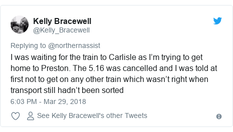 Twitter post by @Kelly_Bracewell: I was waiting for the train to Carlisle as I'm trying to get home to Preston. The 5.16 was cancelled and I was told at first not to get on any other train which wasn't right when transport still hadn't been sorted