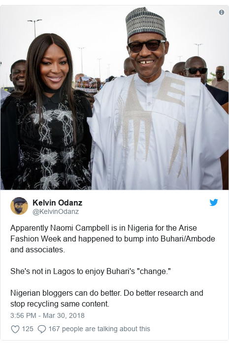 """Twitter post by @KelvinOdanz: Apparently Naomi Campbell is in Nigeria for the Arise Fashion Week and happened to bump into Buhari/Ambode and associates. She's not in Lagos to enjoy Buhari's """"change."""" Nigerian bloggers can do better. Do better research and stop recycling same content."""