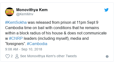 "Twitter post by @KemMnv: #KemSokha was released from prison at 11pm Sept 9 Cambodia time on bail with conditions that he remains within a block radius of his house & does not communicate w #CNRP leaders (including myself), media and ""foreigners"". #Cambodia"