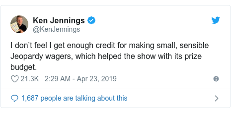 Twitter post by @KenJennings: I don't feel I get enough credit for making small, sensible Jeopardy wagers, which helped the show with its prize budget.