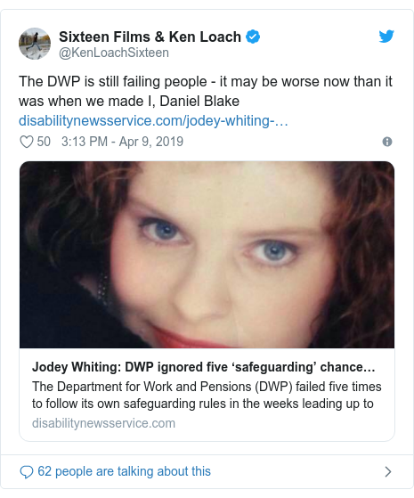 Twitter post by @KenLoachSixteen: The DWP is still failing people - it may be worse now than it was when we made I, Daniel Blake
