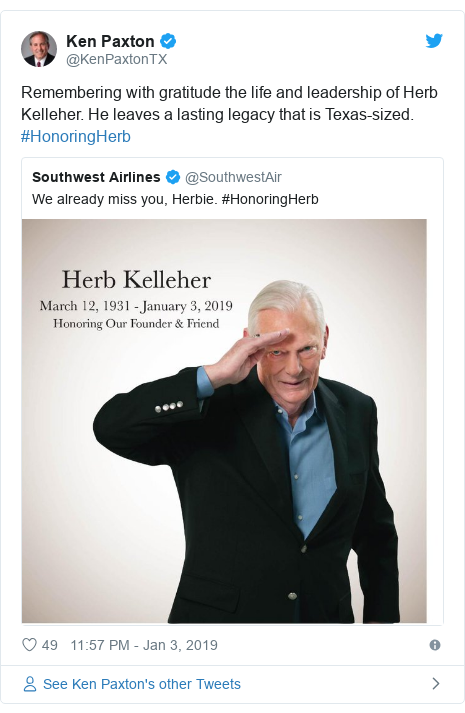 Twitter post by @KenPaxtonTX: Remembering with gratitude the life and leadership of Herb Kelleher. He leaves a lasting legacy that is Texas-sized. #HonoringHerb