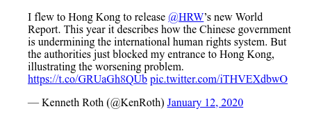 Twitter post by @KenRoth: I flew to Hong Kong to release @HRW's new World Report. This year it describes how the Chinese government is undermining the international human rights system. But the authorities just blocked my entrance to Hong Kong, illustrating the worsening problem.