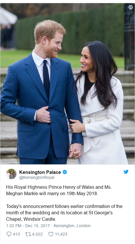 Ujumbe wa Twitter wa @KensingtonRoyal: His Royal Highness Prince Henry of Wales and Ms. Meghan Markle will marry on 19th May 2018. Today's announcement follows earlier confirmation of the month of the wedding and its location at St George's Chapel, Windsor Castle.