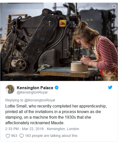 Twitter post by @KensingtonRoyal: Lottie Small, who recently completed her apprenticeship, printed all of the invitations in a process known as die stamping, on a machine from the 1930s that she affectionately nicknamed Maude.