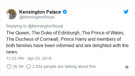 Twitter post by @KensingtonRoyal: The Queen, The Duke of Edinburgh, The Prince of Wales, The Duchess of Cornwall, Prince Harry and members of both families have been informed and are delighted with the news.