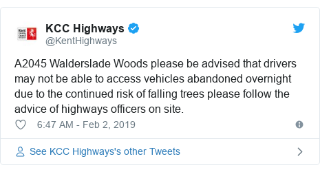 Twitter post by @KentHighways: A2045 Walderslade Woods please be advised that drivers may not be able to access vehicles abandoned overnight due to the continued risk of falling trees please follow the advice of highways officers on site.