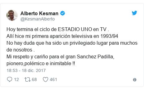 Publicación de Twitter por @KesmanAlberto: Hoy termina el ciclo de ESTADIO UNO en TV .Allí hice mi primera aparición televisiva en 1993/94No hay duda que ha sido un privilegiado lugar para muchos de nosotros .Mi respeto y cariño para el gran Sanchez Padilla, pionero,polémico e inimitable !!