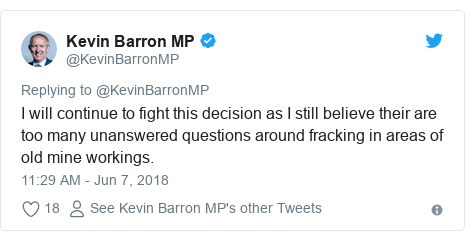 Twitter post by @KevinBarronMP: I will continue to fight this decision as I still believe their are too many unanswered questions around fracking in areas of old mine workings.