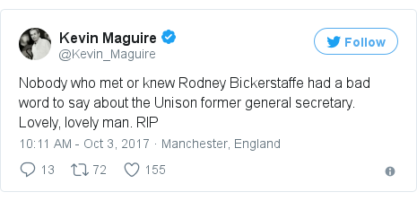 Twitter post by @Kevin_Maguire: Nobody who met or knew Rodney Bickerstaffe had a bad word to say about the Unison former general secretary. Lovely, lovely man. RIP