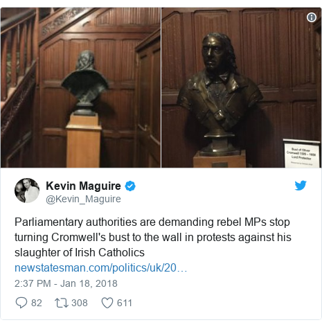 Twitter post by @Kevin_Maguire: Parliamentary authorities are demanding rebel MPs stop turning Cromwell's bust to the wall in protests against his slaughter of Irish Catholics