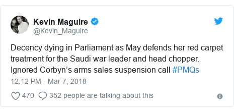 Twitter post by @Kevin_Maguire: Decency dying in Parliament as May defends her red carpet treatment for the Saudi war leader and head chopper. Ignored Corbyn's arms sales suspension call #PMQs