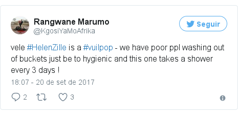 Twitter post de @KgosiYaMoAfrika: vele #HelenZille is a #vuilpop - we have poor ppl washing out of buckets just be to hygienic and this one takes a shower every 3 days !