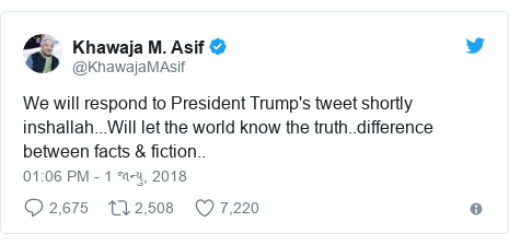 Twitter post by @KhawajaMAsif: We will respond to President Trump's tweet shortly inshallah...Will let the world know the truth..difference between facts & fiction..