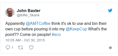 Twitter post by @Killie_Skank: Apparently @AMTCoffee think it's ok to use and bin their own cup before pouring it into my @KeepCup What's the point?? Come on people! #eco