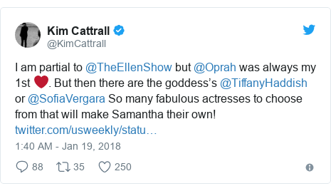 Twitter post by @KimCattrall: I am partial to @TheEllenShow but @Oprah was always my 1st ❤️. But then there are the goddess's @TiffanyHaddish or @SofiaVergara So many fabulous actresses to choose from that will make Samantha their own!