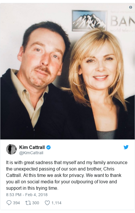Twitter post by @KimCattrall: It is with great sadness that myself and my family announce the unexpected passing of our son and brother, Chris Cattrall. At this time we ask for privacy. We want to thank you all on social media for your outpouring of love and support in this trying time.