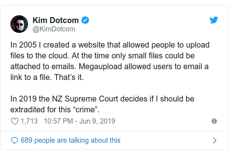 """Twitter post by @KimDotcom: In 2005 I created a website that allowed people to upload files to the cloud. At the time only small files could be attached to emails. Megaupload allowed users to email a link to a file. That's it.In 2019 the NZ Supreme Court decides if I should be extradited for this """"crime""""."""