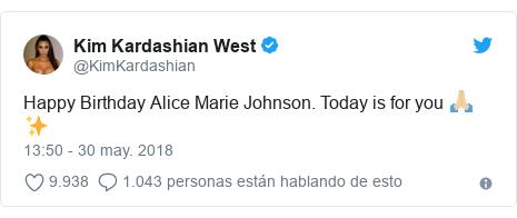 Publicación de Twitter por @KimKardashian: Happy Birthday Alice Marie Johnson. Today is for you 🙏🏼✨