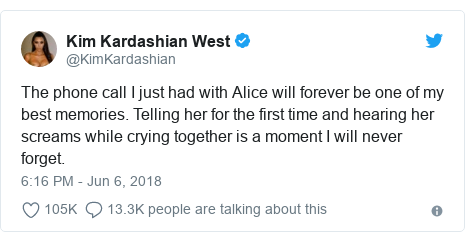 Twitter post by @KimKardashian: The phone call I just had with Alice will forever be one of my best memories. Telling her for the first time and hearing her screams while crying together is a moment I will never forget.