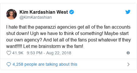 Twitter post by @KimKardashian: I hate that the paparazzi agencies get all of the fan accounts shut down! Ugh we have to think of something! Maybe start our own agency? And let all of the fans post whatever tf they want!!!!! Let me brainstorm w the fam!