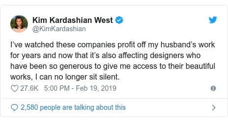 Twitter post by @KimKardashian: I've watched these companies profit off my husband's work for years and now that it's also affecting designers who have been so generous to give me access to their beautiful works, I can no longer sit silent.