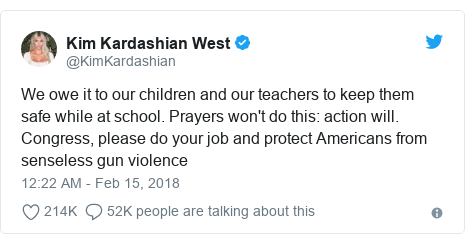 Twitter post by @KimKardashian: We owe it to our children and our teachers to keep them safe while at school. Prayers won't do this  action will. Congress, please do your job and protect Americans from senseless gun violence