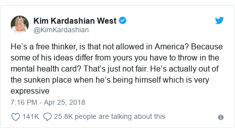 Twitter post by @KimKardashian: He's a free thinker, is that not allowed in America? Because some of his ideas differ from yours you have to throw in the mental health card? That's just not fair. He's actually out of the sunken place when he's being himself which is very expressive