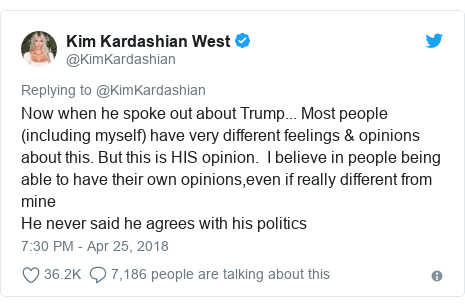 Twitter post by @KimKardashian: Now when he spoke out about Trump... Most people (including myself) have very different feelings & opinions about this. But this is HIS opinion.  I believe in people being able to have their own opinions,even if really different from mineHe never said he agrees with his politics