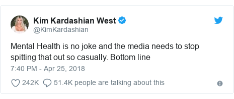 Twitter post by @KimKardashian: Mental Health is no joke and the media needs to stop spitting that out so casually. Bottom line