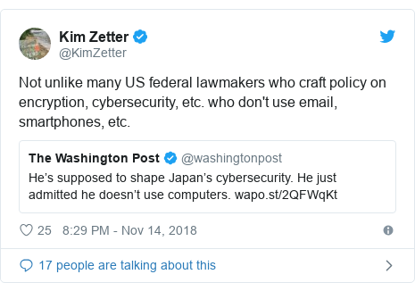 Twitter post by @KimZetter: Not unlike many US federal lawmakers who craft policy on encryption, cybersecurity, etc. who don't use email, smartphones, etc.