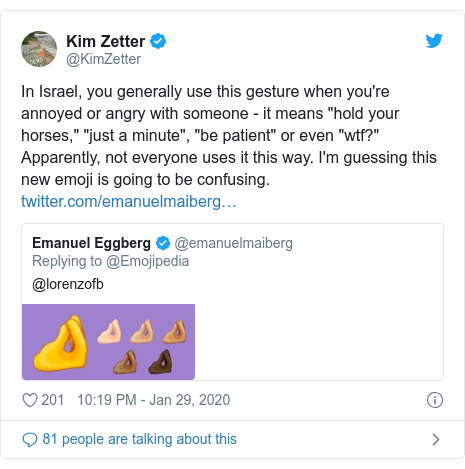 """Twitter post by @KimZetter: In Israel, you generally use this gesture when you're annoyed or angry with someone - it means """"hold your horses,"""" """"just a minute"""", """"be patient"""" or even """"wtf?"""" Apparently, not everyone uses it this way. I'm guessing this new emoji is going to be confusing."""