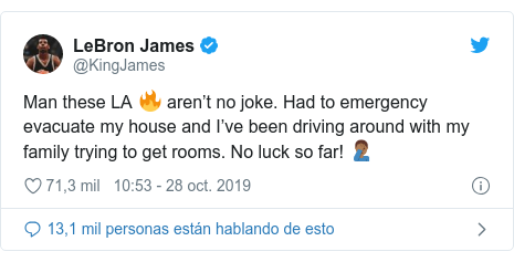 Publicación de Twitter por @KingJames: Man these LA 🔥 aren't no joke. Had to emergency evacuate my house and I've been driving around with my family trying to get rooms. No luck so far! 🤦🏾♂️