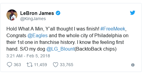 Twitter post by @KingJames: Hold What A Min, Y'all thought I was finish! #FreeMeek, Congrats @Eagles and the whole city of Philadelphia on their 1st one in franchise history. I know the feeling first hand. S/O my dog @LG_Blount(BacktoBack chips)