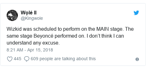Twitter post by @Kingwole: Wizkid was scheduled to perform on the MAIN stage. The same stage Beyoncé performed on. I don't think I can understand any excuse.